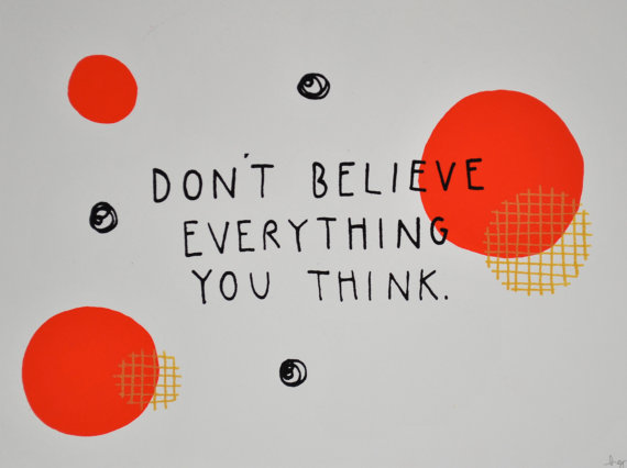 Image result for don't believe everything that you think